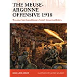 The Meuse-Argonne Offensive 1918: The American Expeditionary Forces' Crowning Victory (Campaign)