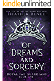 Of Dreams and Sorcery (Royal Fae Guardians Book 1)