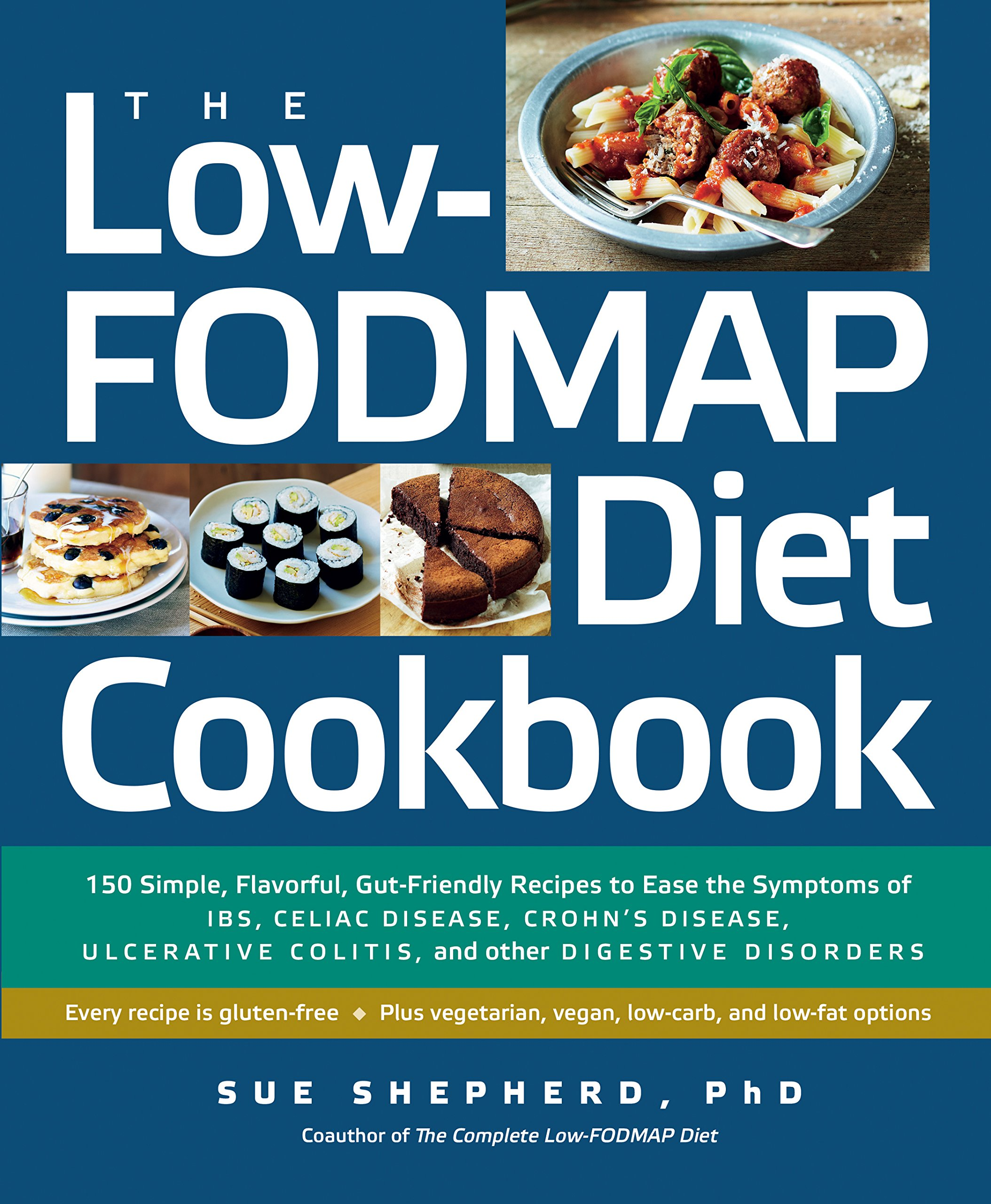 The Low-FODMAP Diet Cookbook: 150 Simple, Flavorful, Gut-Friendly Recipes to Ease the Symptoms of IBS, Celiac Disease, Crohn's Disease, Ulcerative Colitis, and Other Digestive Disorders Paperback – July 15, 2014 Sue Shepherd PhD Crohn' s Disease The Ex