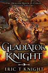Gladiator Knight: A Coming of Age Epic Fantasy Adventure (The Dragon Queen of Chaos Book 3) Kindle Edition