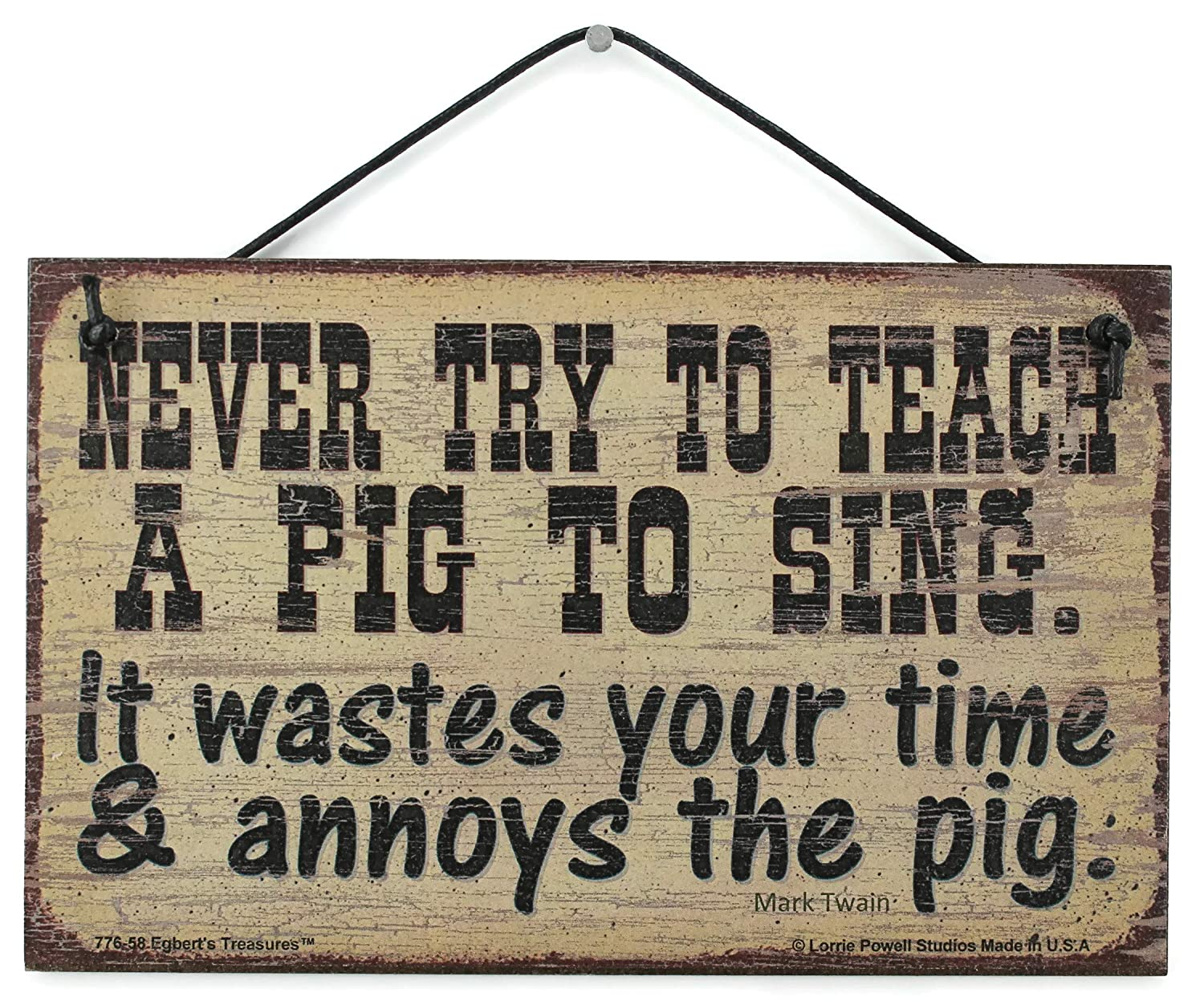 Image result for Don't try to teach a pig to sing; it wastes your time and it irritates the pig.