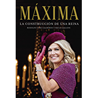 Máxima. La construcción de una reina (Spanish Edition)