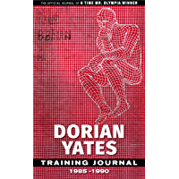 Dorian Yates Training Journal: The Official Journal Of A 6x Mr. Olympia Winner (English Edition)