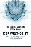 Der Welt-Geist: Wie wir alle miteinander verbunden sind (German Edition)