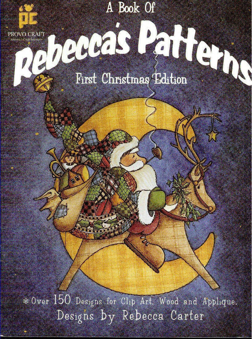 A Book of Rebecca's Patterns, First Christmas Edition, Over 150 Designs for Clip Art, Wood and Applique