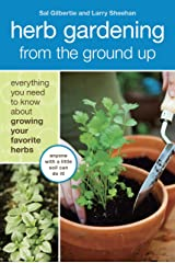 Herb Gardening from the Ground Up: Everything You Need to Know about Growing Your Favorite Herbs Paperback