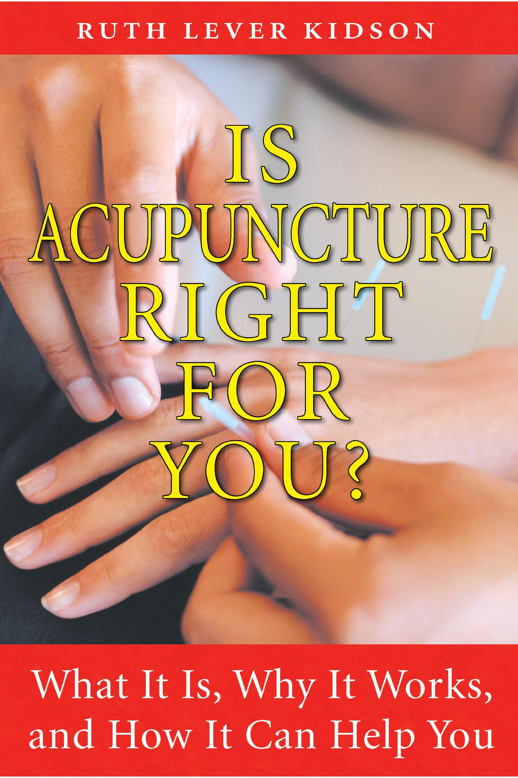Is Acupuncture Right for You?: What It Is, Why It Works, and How It Can Help You pdf