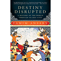 Destiny Disrupted: A History of the World Through Islamic Eyes (English Edition)