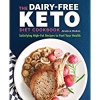 The Dairy-Free Ketogenic Diet Cookbook: Satisfying High-Fat Recipes to Fuel Your Health (English Edition)