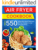 Air Fryer Cookbook: Top 550 Amazingly Easy and Delicious Air Fryer Recipes For The Everyday Home