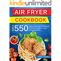 Air Fryer Cookbook: Top 550 Amazingly Easy and Delicious Air Fryer Recipes For The Everyday Home (English Edition)