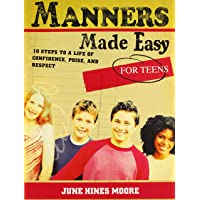 Manners Made Easy For Teens: 10 Steps To A Life Of Confidence, Poise, And Respect