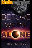 Before We Die Alone