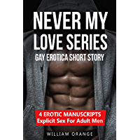 Never My Love - Gay Erotica Short Story: 4 EROTIC Books in 1 - Explicit Sex For Adult Men (English Edition)