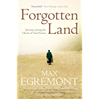 Forgotten Land: Journeys Among the Ghosts of East Prussia (English Edition)