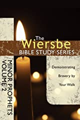 The Wiersbe Bible Study Series: Minor Prophets Vol. 2: Demonstrating Bravery by Your Walk Kindle Edition