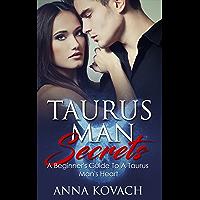 Taurus Man Secrets: A Beginner's Guide To A Taurus Man's Heart (English Edition)