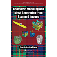 Geometric Modeling and Mesh Generation from Scanned Images (Chapman & Hall/CRC Mathematical and Computational Imaging Sciences Series Book 6) (English Edition)