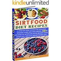 Sirtfood Diet Recipes: A Step by Step Guide for Healthy Weight Loss and Wellbeing.120+ Recipes to Activate Your Skinny… book cover