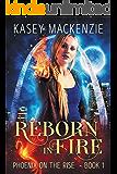 Reborn in Fire (Phoenix on the Rise Book 1)