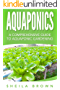 Aquaponics: A Comprehensive Guide to Aquaponic Gardening (Aquaponic Gardening, Hydroponics, Homesteading) (English Edition)