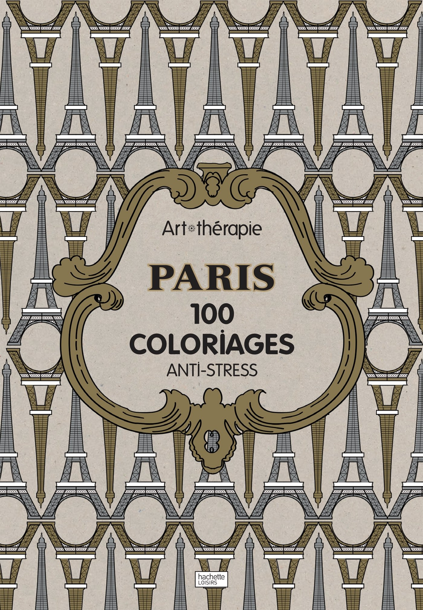Art Therapie Paris 100 Coloriages Anti Stress French Edition