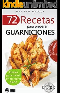 72 RECETAS PARA PREPARAR GUARNICIONES: Ideales para incluir en tu menú diario (Colección Cocina