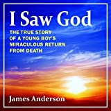I Saw God: The True Story of a Young Boy's