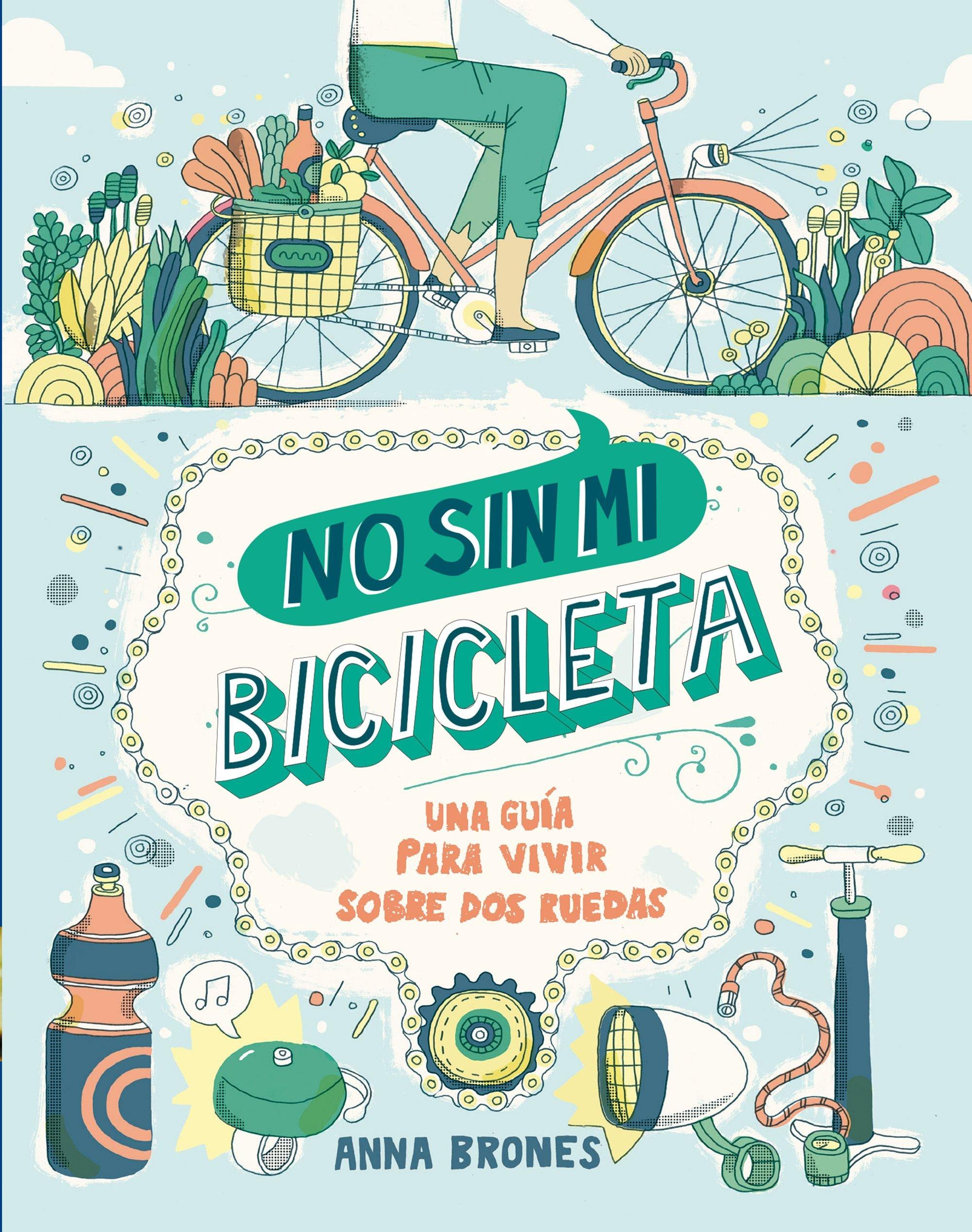 No sin mi bicicleta : una guía para vivir sobre dos ruedas (Spanish) Flexibound – September 1, 2017