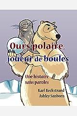 Ours polaire, joueur de boules: une histoire sans paroles (Stories Without Words Book 1) Kindle Edition
