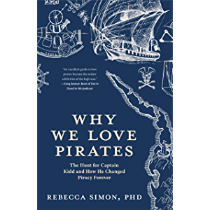 Why We Love Pirates: The Hunt for Captain Kidd and How He Changed Piracy Forever (Maritime History and Piracy…