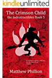 The Crimson Child: the Indestructibles Book 5