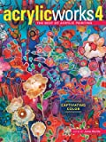 AcrylicWorks 4: Captivating Color (AcrylicWorks: The Best of Acrylic Painting)