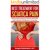Best Treatment for Sciatica Pain: Relieve Sciatica Symptoms, Piriformis Muscle Pain and SI Joint Pain in 20 Minutes or Less per Day