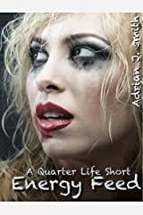 Energy Feed: A Quarter Life Short Kindle Edition