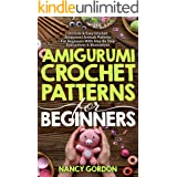 Amigurumi Crochet Patterns For Beginners: 33 Cute & Easy Crochet Amigurumi Animals Patterns For Beginners With Step By Step I