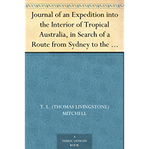 Journal of an Expedition into the Interior of Tropical Australia, in Search of a Route from Sydney to the Gulf of…