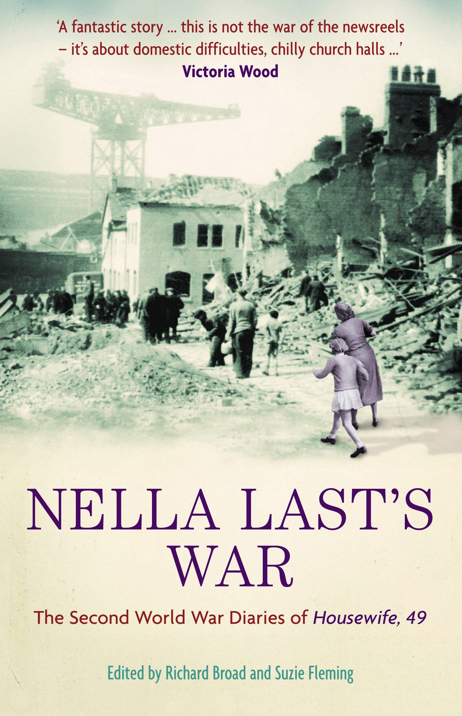 Nella Last's War: The Second World War Diaries of 'Housewife, 49': Amazon.co.uk:  Last, Nella, Broad, Richard, Fleming, Suzie: 8601404413353: Books