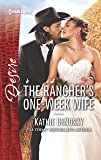 The Rancher's One-Week Wife (Harlequin Desire)