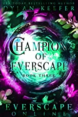 Champion of Everscape: A Fantasy GameLit RPG Adventure (Everscape Online Book 3) Kindle Edition