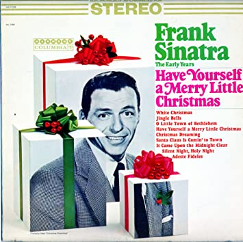 Frank Sinatra Have Yourself A Merry Little Christmas.Frank Sinatra Frank Sinatra The Early Years Have