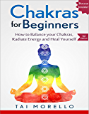 CHAKRAS: Chakras for Beginners: The Ultimate Guide to balance Your Chakras, Radiate Energy and Heal yourself (chakras for beginners, meditation, mindfulness, ... self help, spiritual healing, healing)