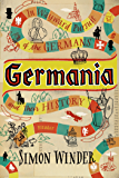 Germania: In Wayward Pursuit of the Germans and Their History (English Edition)