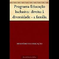 Programa Educação Inclusiva: direito à diversidade - a família