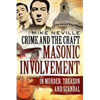 Crime and the Craft: Masonic Involvement in Murder, Treason and Scandal (English Edition)