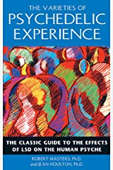 The Varieties of Psychedelic Experience: The Classic Guide to the Effects of LSD on the Human Psyche Kindle Edition