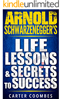 Arnold schwarzeneggers blueprint the life changing lessons of arnold schwarzenegger arnold schwarzeneggers life lessons secrets to success entrepreneur visionary malvernweather Images