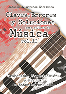 Claves, Errores y Soluciones para mejorar tu Música 2: Grabación, Sonorización y Mezcla