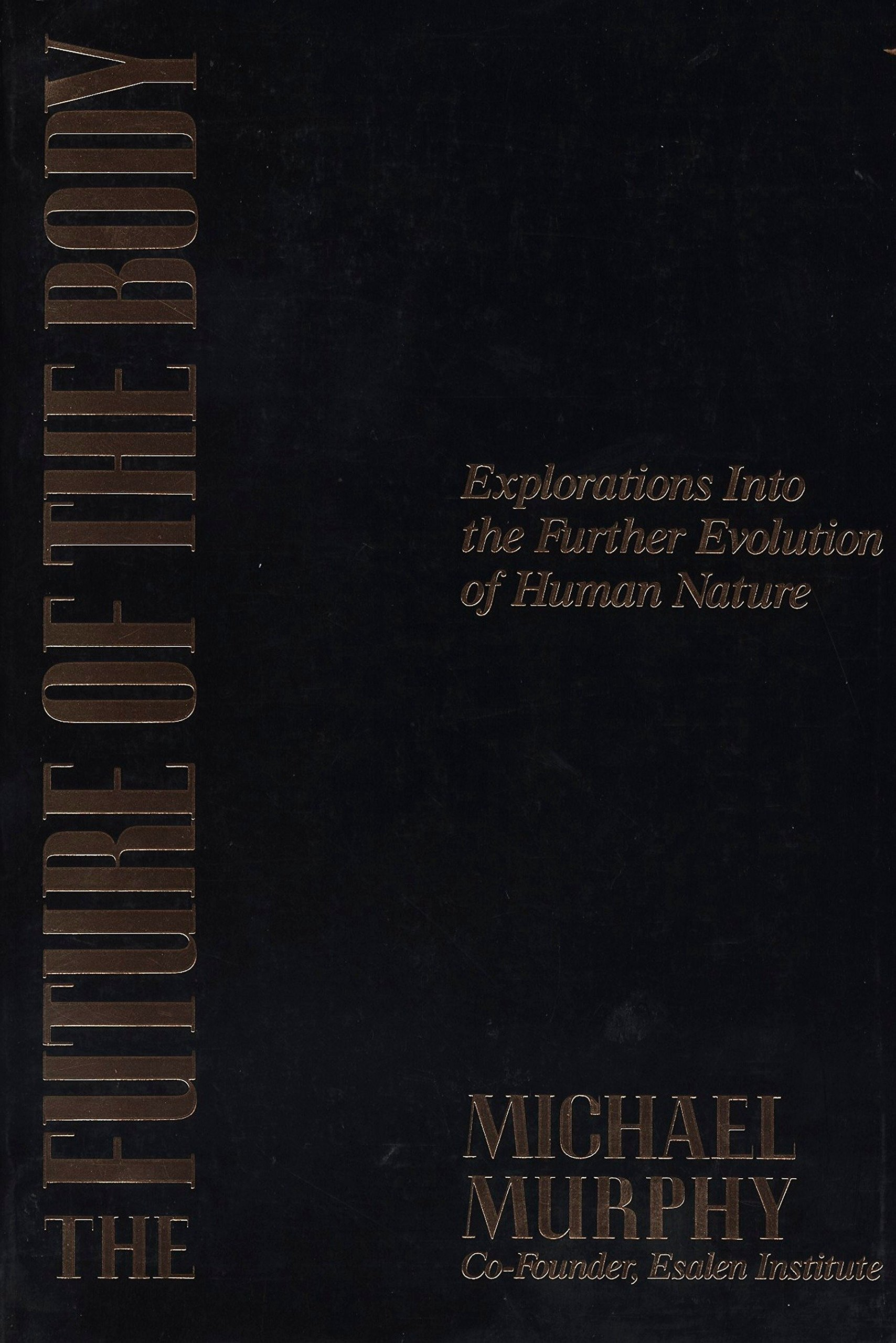 The Future of the Body: Explorations into the Further Evolution of Human Nature