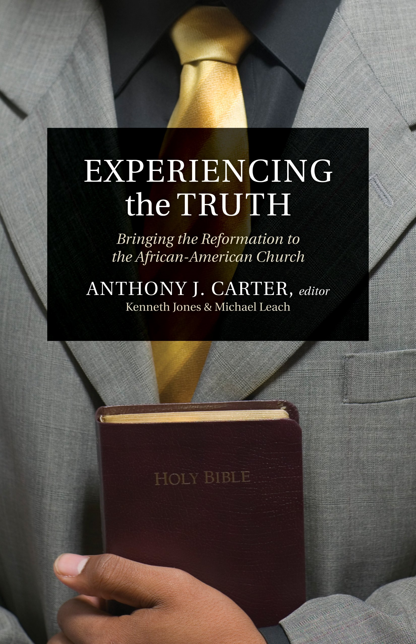 Experiencing The Truth: Bringing The Reformation To The Africanamerican  Church: Anthony J Carter, Ken Jones, Michael Leach: 9781581348873:  Amazon: